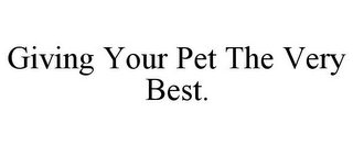 mark for GIVING YOUR PET THE VERY BEST., trademark #85650805