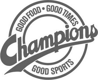 mark for CHAMPIONS GOOD FOOD GOOD TIMES GOOD SPORTS, trademark #85650917