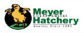 mark for MEYER CHEAP CHICKS HATCHERY QUALITY SINCE 1985, trademark #85651075
