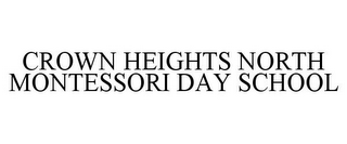 mark for CROWN HEIGHTS NORTH MONTESSORI DAY SCHOOL, trademark #85651118