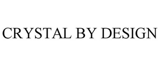 mark for CRYSTAL BY DESIGN, trademark #85651306