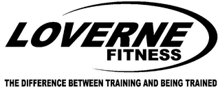 mark for LOVERNE FITNESS THE DIFFERENCE BETWEEN TRAINING AND BEING TRAINED, trademark #85651487