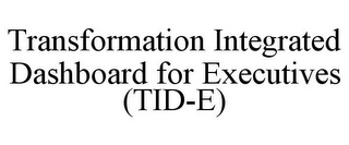 mark for TRANSFORMATION INTEGRATED DASHBOARD FOR EXECUTIVES (TID-E), trademark #85651598