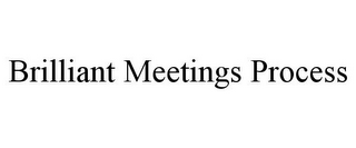 mark for BRILLIANT MEETINGS PROCESS, trademark #85651623