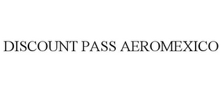 mark for DISCOUNT PASS AEROMEXICO, trademark #85651647