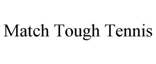 mark for MATCH TOUGH TENNIS, trademark #85651897