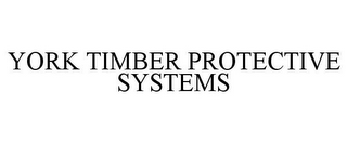 mark for YORK TIMBER PROTECTIVE SYSTEMS, trademark #85652053
