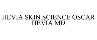 mark for HEVIA SKIN SCIENCE OSCAR HEVIA MD, trademark #85652168