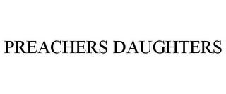 mark for PREACHERS DAUGHTERS, trademark #85652320