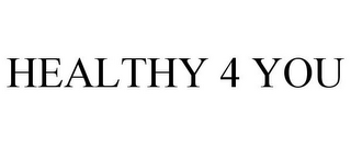 mark for HEALTHY 4 YOU, trademark #85652462