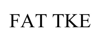mark for FAT TKE, trademark #85652568