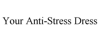 mark for YOUR ANTI-STRESS DRESS, trademark #85652781