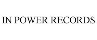 mark for IN POWER RECORDS, trademark #85652973