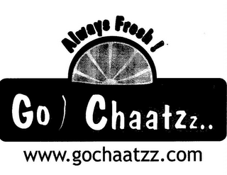 mark for ALWAYS FRESH! GO CHAATZZ.. WWW.GOCHAATZZ.COM, trademark #85653002
