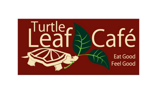 mark for TURTLE LEAF CAFE EAT GOOD FEEL GOOD, trademark #85653259