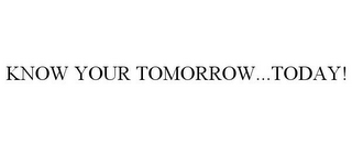 mark for KNOW YOUR TOMORROW...TODAY!, trademark #85653304