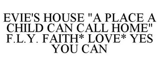 "mark for EVIE'S HOUSE ""A PLACE A CHILD CAN CALL HOME"" F.L.Y. FAITH* LOVE* YES YOU CAN, trademark #85654035"