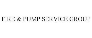 mark for FIRE & PUMP SERVICE GROUP, trademark #85654041