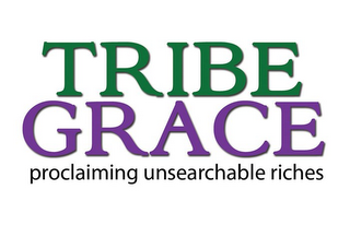 mark for TRIBE GRACE PROCLAIMING UNSEARCHABLE RICHES, trademark #85654058