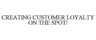 mark for CREATING CUSTOMER LOYALTY ON THE SPOT!, trademark #85654464