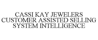 mark for CASSI KAY JEWELERS CUSTOMER ASSISTED SELLING SYSTEM INTELLIGENCE, trademark #85654584