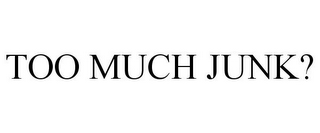 mark for TOO MUCH JUNK?, trademark #85654651