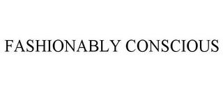 mark for FASHIONABLY CONSCIOUS, trademark #85654758