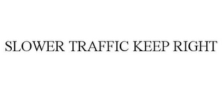 mark for SLOWER TRAFFIC KEEP RIGHT, trademark #85654942