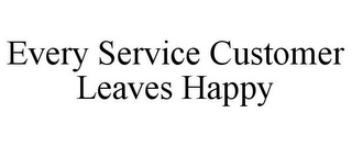 mark for EVERY SERVICE CUSTOMER LEAVES HAPPY, trademark #85655158