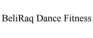 mark for BELIRAQ DANCE FITNESS, trademark #85655281