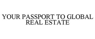 mark for YOUR PASSPORT TO GLOBAL REAL ESTATE, trademark #85655839