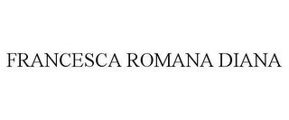 mark for FRANCESCA ROMANA DIANA, trademark #85655936