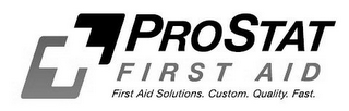 mark for PROSTAT FIRST AID FIRST AID SOLUTIONS CUSTOM QUALITY FAST, trademark #85656033