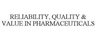 mark for RELIABILITY, QUALITY & VALUE IN PHARMACEUTICALS, trademark #85656362
