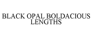 mark for BLACK OPAL BOLDACIOUS LENGTHS, trademark #85656523