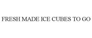 mark for FRESH MADE ICE CUBES TO GO, trademark #85656624