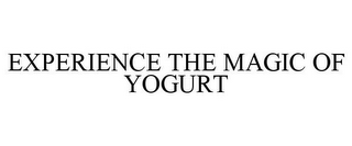 mark for EXPERIENCE THE MAGIC OF YOGURT, trademark #85656882