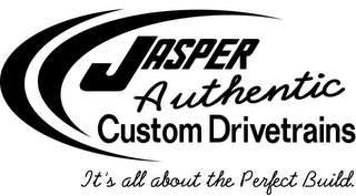 mark for JASPER AUTHENTIC CUSTOM DRIVETRAINS IT'S ALL ABOUT THE PERFECT BUILD., trademark #85656983
