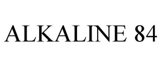 mark for ALKALINE 84, trademark #85657004