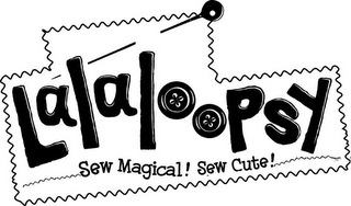 mark for LALALOOPSY SEW MAGICAL! SEW CUTE!, trademark #85657111