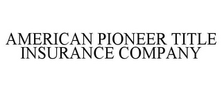 mark for AMERICAN PIONEER TITLE INSURANCE COMPANY, trademark #85657493