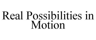 mark for REAL POSSIBILITIES IN MOTION, trademark #85657531