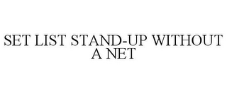 mark for SET LIST STAND-UP WITHOUT A NET, trademark #85657706