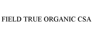 mark for FIELD TRUE ORGANIC CSA, trademark #85657919