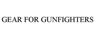 mark for GEAR FOR GUNFIGHTERS, trademark #85658038