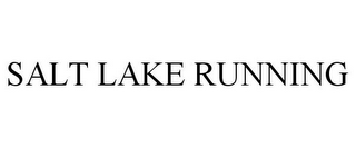 mark for SALT LAKE RUNNING, trademark #85658092