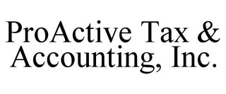 mark for PROACTIVE TAX & ACCOUNTING, INC., trademark #85658189