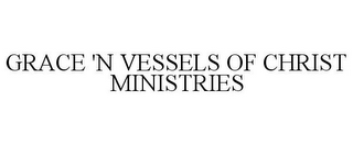 mark for GRACE 'N VESSELS OF CHRIST MINISTRIES, trademark #85658291