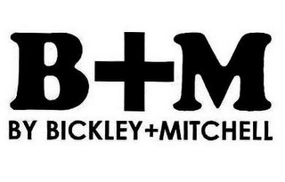 mark for B+M BY BICKLEY + MITCHELL, trademark #85658652