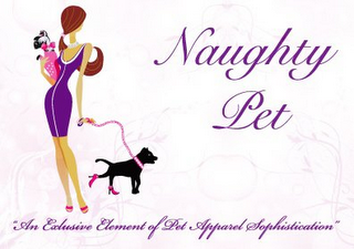 "mark for NAUGHTY PET ""AN EXCLUSIVE ELEMENT OF PET APPAREL SOPHISTICATION"", trademark #85659475"